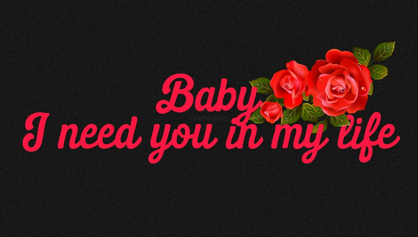Baby i need you in my life