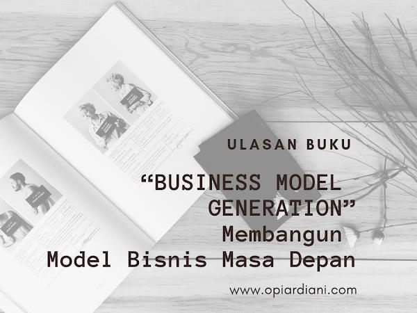"""""""BUSINESS MODEL GENERATION"""" : Membangun Model Bisnis Masa Depan"""