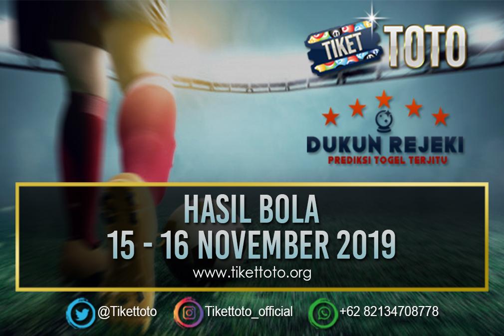 HASIL BOLA TANGGAL 15 – 16 NOVEMBER 2019