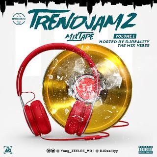 Mixtape: Dj Reality – Trendjamz Mixtape Vol. 1 | @Yung_ZEELEE_MD @DjRealityy @Trendjamz