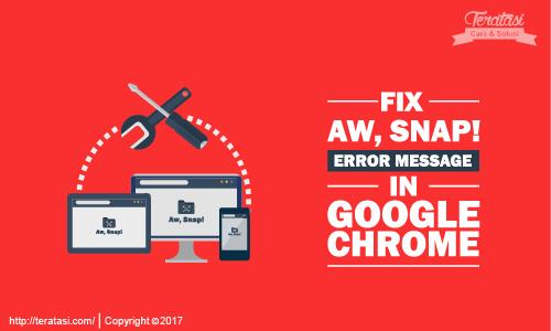 "Tips dan Tril Cara Mengatasi Masalah Error ""Aw, Snap"" Pada Google Chrome yang sering terjadi - teratasi.com"