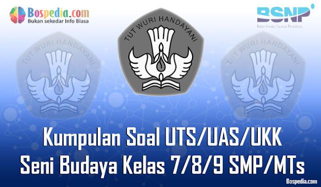 Kumpulan Soal UTS/UAS/UKK Seni Budaya Kelas 7/8/9 SMP/MTs Terbaru dan Terupdate
