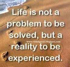 beautiful quotes on life with image:life is not a problem to be solved, but