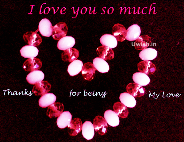 I love you so much. Thanks for being my love.   Express your love with Love E greeting cards and wishes.