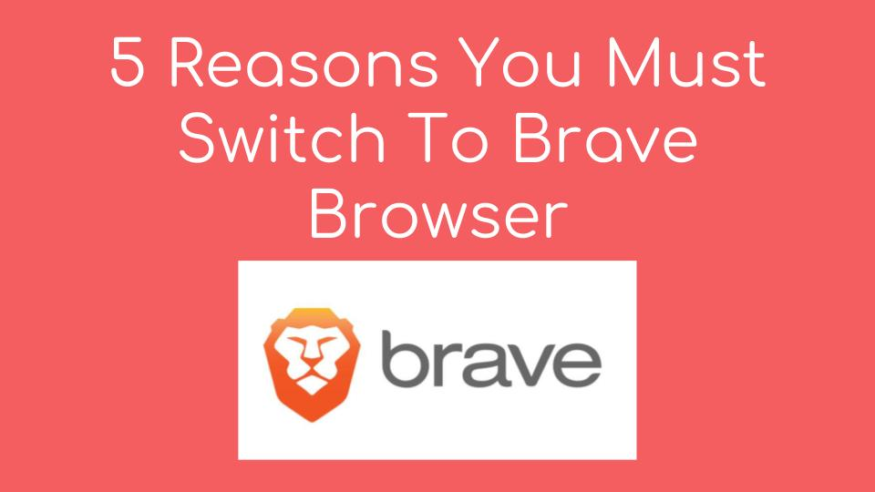 5 Reasons You Must Switch To Brave Web Browser | E