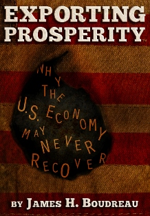 Exporting Prosperity: Why the U.S. Economy may never recover... (James H. Boudreau)