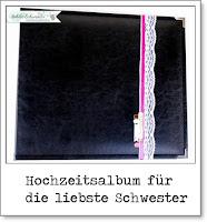 http://liebste-schwester.blogspot.de/2016/03/hochzeitsalbum-fur-die-liebste-schwester.html