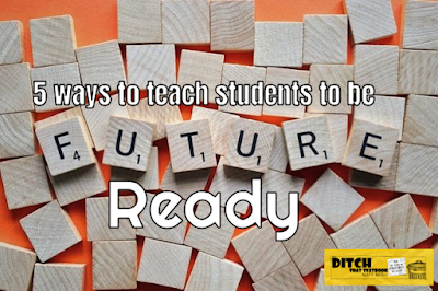 http://ditchthattextbook.com/2017/09/29/5-ways-to-teach-students-to-be-future-ready/
