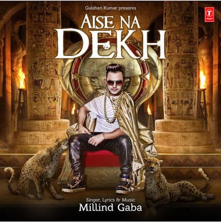Aise Na Dekh - Millind Gaba (2016)