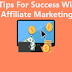 9 Tips For Success With Affiliate Marketing