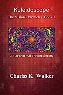 Kaleidoscope (The Vision Chronicles, Book 1) - Kindle ebook by Chariss K. Walker