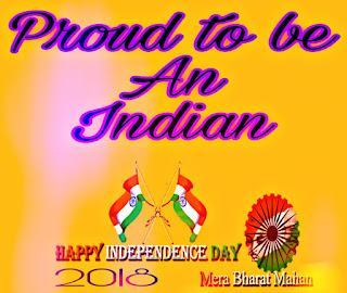 Happy Independence Day 2018 Proud to be an Indian