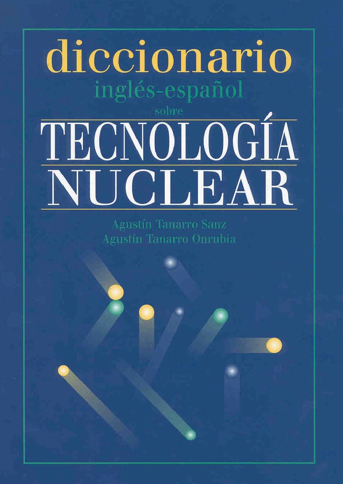 Diccionario inglés-español sobre tecnología nuclear – Agustín Tanarro Sanz