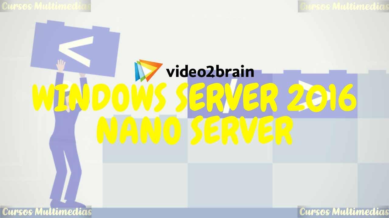 Video2Brain - Cursos Gratis Windows Server 2016: Nano Server [MEGA]