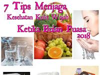 7 Tips Menjaga kesehatan kulit wajah agar tetap sehat dan segar ketika berpuasa yang ampuh