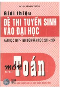 Giới Thiệu Đề Thi Tuyển Sinh Vào Đại Học Năm Học 1997-1998 Đến 2003-2004 Môn Toán Tập 2