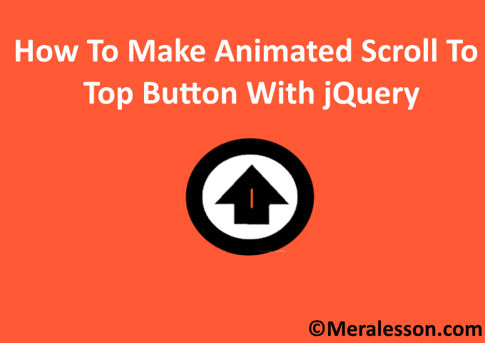 How To Make Animated Scroll To Top Button With jQuery - Meralesson