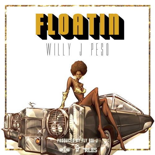 SOTD: Willy J Peso - Floatin | Produced By Fly Boi J ( Stream und Free Download )