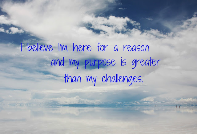 Motivational Monday - I believe I'm here for a reason and my purpose is greater than my challenges.  twoteensandtheirmama.com