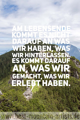 """""""Am Lebensende kommt es nicht darauf an was wir haben, was wir hinterlassen. Es kommt darauf an, was wir gemacht, was wir erlebt haben."""", Reinhold Messner"""