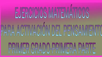 EJERCICIOS MATEMÁTICOS PARA ACTIVACIÓN DEL PENSAMIENTO-MATEPRÀCTICAS 1º-PRIMERA PARTE