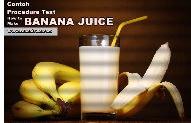 Contoh Procedure Text How To Make Banana Juice Dan Artinya