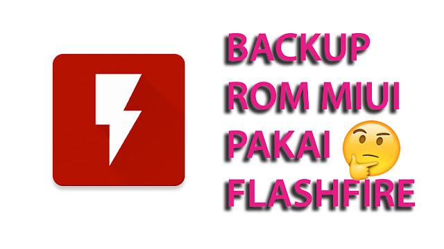 Tetap Bisa Backup dan Restore Rom Xiaomi Mi A1 Tanpa TWRP Recovery? Alternatif Pakai Flashfire