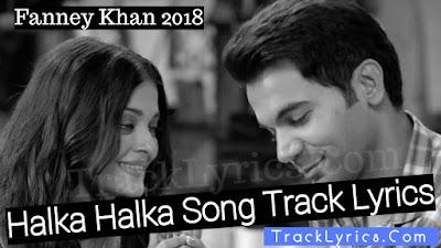 halka-halka-lyrics-fanney-khan-rajkumar-aishwarya-sunidhi
