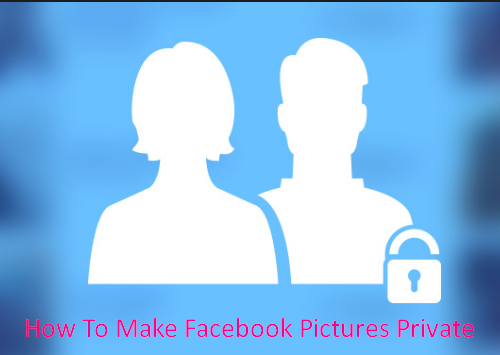 How To Make Facebook Pictures Private