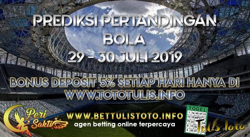 PREDIKSI PERTANDINGAN BOLA TANGGAL 29 – 30 JULI 2019