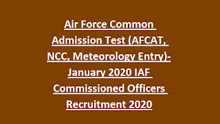 Air Force Common Admission Test (AFCAT, NCC, Meteorology Entry)-January 2020 IAF Commissioned Officers Recruitment 2020