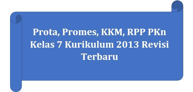 √ Prota, Promes, Kkm, Rpp Pkn Kelas 7 Kurikulum 2013 Revisi Terbaru
