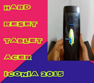Tablet Acer Iconia Hard Reset | Restauracion de Fabrica 2015