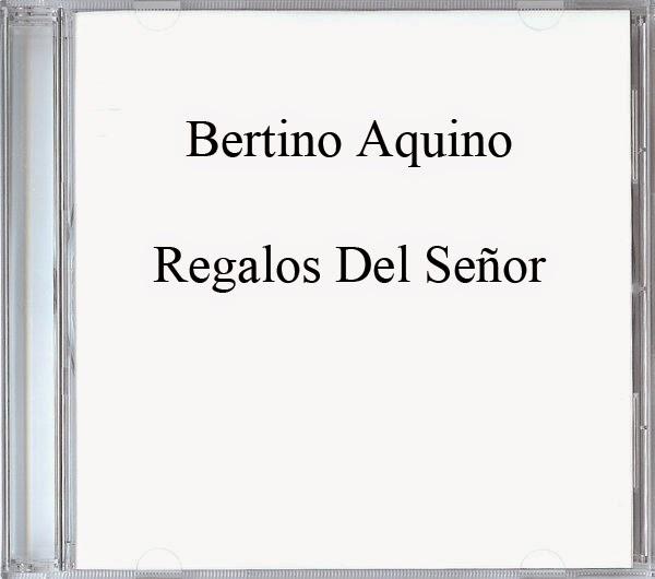 Bertino Aquino-Regalos Del Señor-