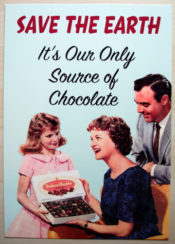 Save the Earth for CHOCOLATE!