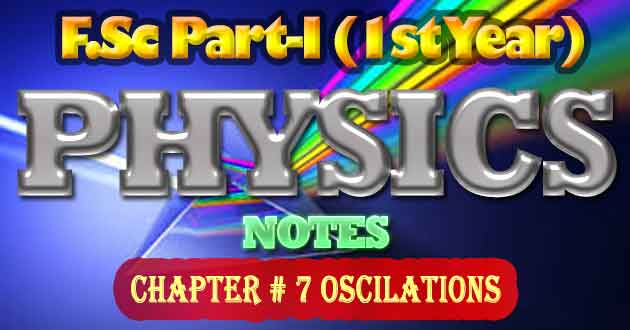 FSc Part-1 1st Year Physics Notes Chapter 7 Oscillations