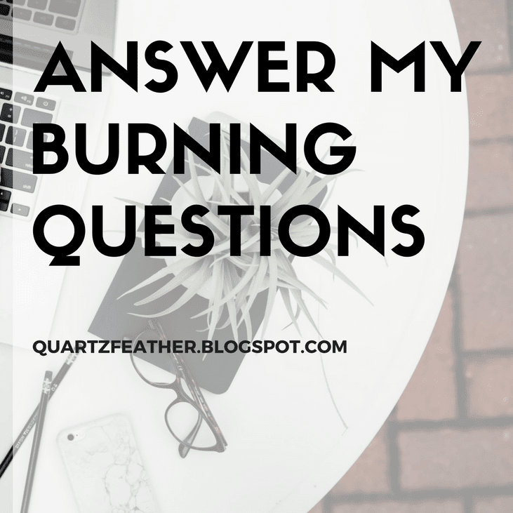 Answer My Burning Questions