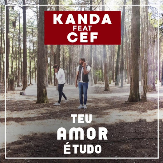 Kanda feat. Cef - Teu Amor é Tudo (Prod. Mad Super Star) [KIZOMBA/ZOUK] [DOWNLOAD]