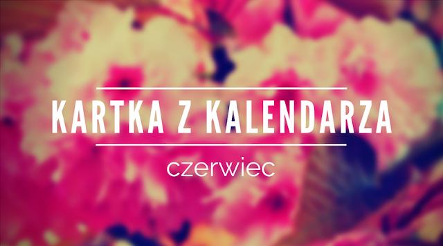 KARTKA Z KALENDARZA - CZERWIEC