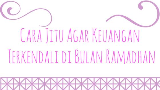 Cara Jitu Agar Keuangan Terkendali di Bulan Ramadhan