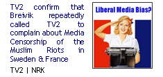 TV2 confirm that Breivik repeatedly called TV2 to complain about Media Censorship of the Muslim Riots in Sweden & France