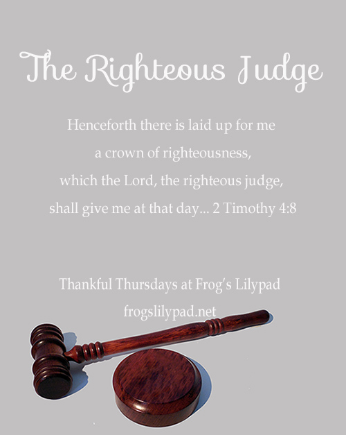 Frog's Lilypad: Thankful Thursdays - The Righteous Judge