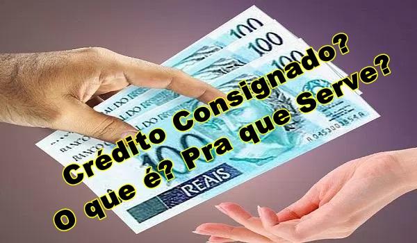 O que é Crédito Consignado? Pra que serve?