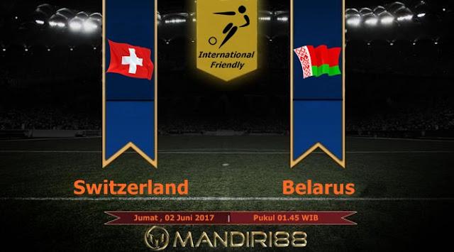 Prediksi Bola : Switzerland vs Belarus , Jumat 02 Juni 2017 Pukul 01.45 WIB