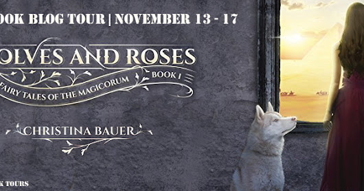 Wolves and Roses by Christina Bauer ~ Blog Tour: #bookreview #giveaway @CB_Bauer