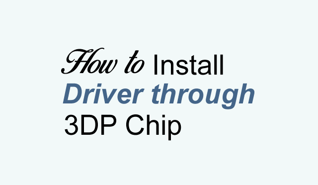 How to install Drivers through 3DP Chip