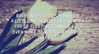 every night, god sprinkles a little magic dust on you when
