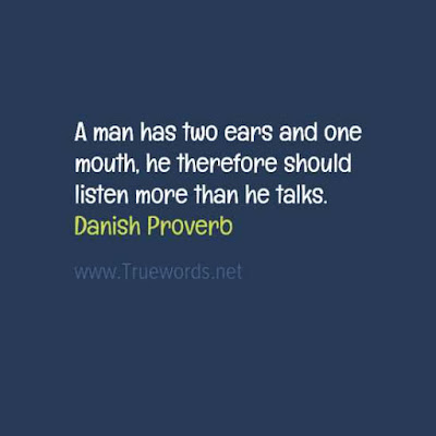 A man has two ears and one mouth; he therefore should listen more than he talks