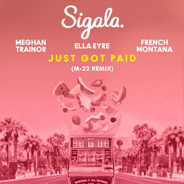 Sigala, Ella Eyre & Meghan Trainor - Just Got Paid (feat. French Montana) [M-22 Remix] - Single Cover