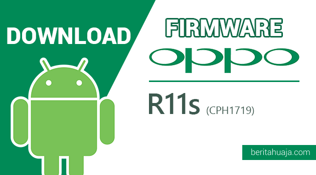 Download Firmware / Stock ROM Oppo R11s CPH1719 All Version